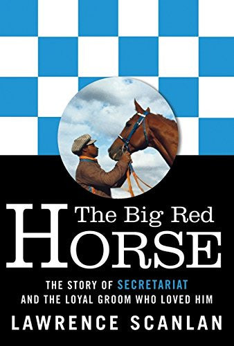 The Big Red Horse: The Story of Secretariat : Lawrence Scanlan : New Softcover