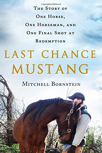 Last Chance Mustang: One Horse, One Horseman, and One Final Shot at Redemption : New Hardcover 1st