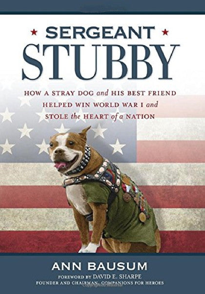 Sergeant Stubby: How a Stray Dog Helped Win WW1 : Ann Bausum  New Hardcover