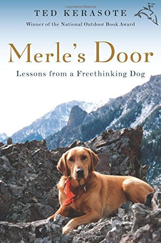 Merle`s Door : Lessons from a Freethinking Dog :Ted Kerasote : New Softcover