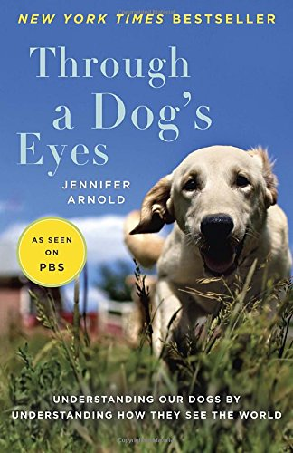 Through a Dog's Eyes: Understanding Our Dogs : Jennifer Arnold : VeryGood Softcover