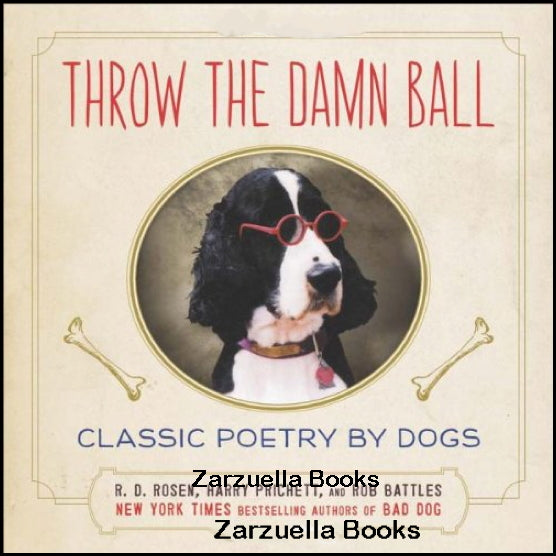 Throw the Damn Ball : Classic Poetry by Dogs:  R.D. Rose : New Hardcover