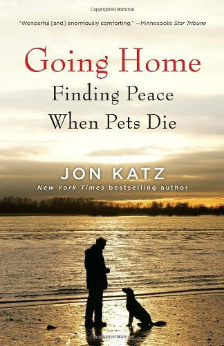 Going Home: Finding Peace When Pets Die : Jon Katz : New Hardcover