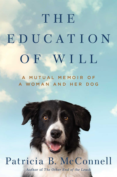 The Education of Will : A Memoir of a Woman and Her Dog : Particia B McConnell : New HC