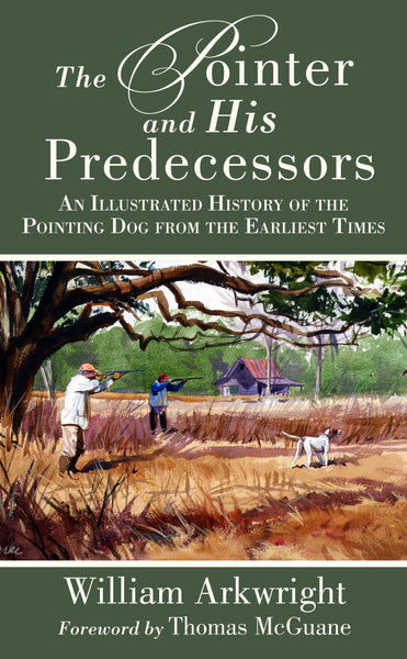 The Pointer and His Predecessors: An Illustrated History :  Arkwright : New Softcover