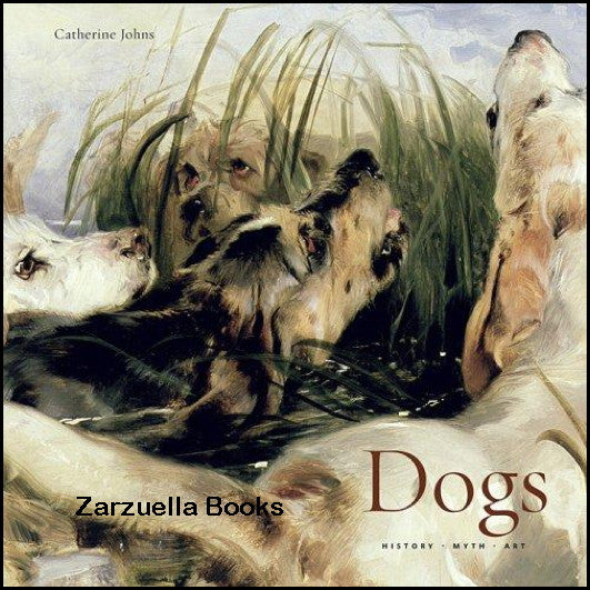 DOGS : History * Myth * Art   : Catherine Johns :   New Hardcover