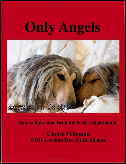 Only Angels : How to Raise and Train the Perfect Sighthound : Fehrman : Saluki