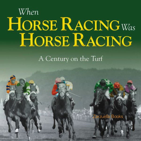 When Horse Racing Was Horse Racing : A Century on the Turf - Adam Powley :New Hardcover
