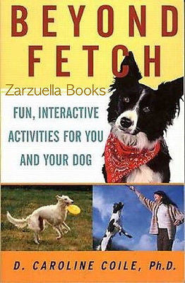 Beyond Fetch: Activities For You and Your Dog - New Softcover