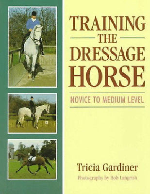 Training the Dressage Horse : Novice to Medium Level - Tricia Gardiner