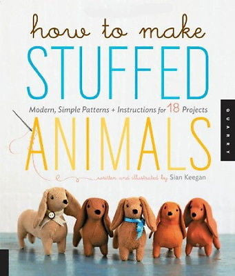 How to Make Stuffed Animals : Patterns and Instructions for 18 Projects : New Softcover