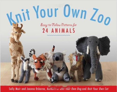 Knit Your Own Zoo : Easy-to-Follow Patterns for 24 Animals - New Softcover