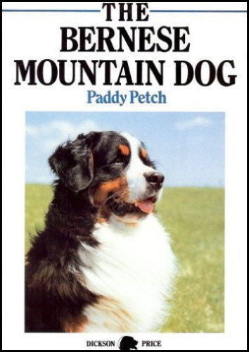 Bernese Mountain Dog : Paddy Petch - Hardcover 1st Edition 1992