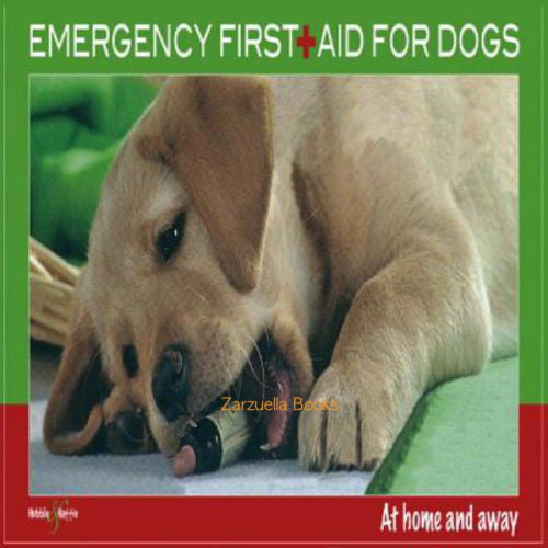 Emergency First Aid for Dogs : At Home and Away - Martin Bucksch - New Softcover
