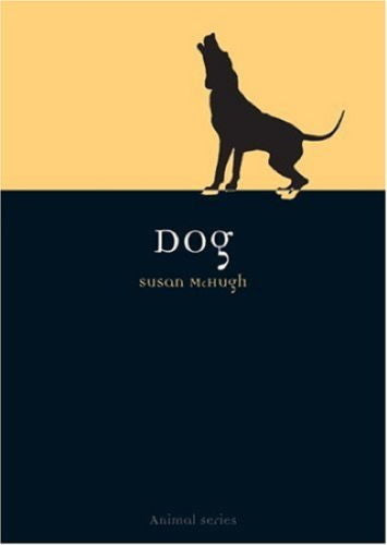 Dog: In History Mythology Religion Cults - Susan McHugh - New Softcover