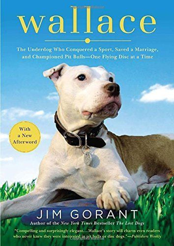 Wallace : The Underdog Who Championed Pit Bulls : Jim Gorant: New Softcover