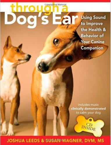 Through a Dog's Ear : Using Sound to Improve Behavior : New Hardcover with CD