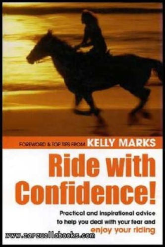 Ride With Confidence: Deal with Fear and Enjoy Riding : Kelly Marks  New Hardcover