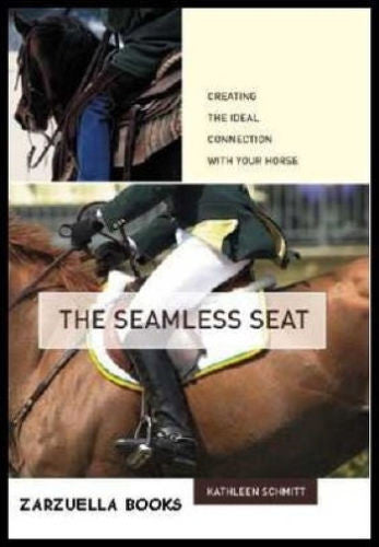 The Seamless Seat: Creating the Ideal Connection with Your Horse : New Hardcover