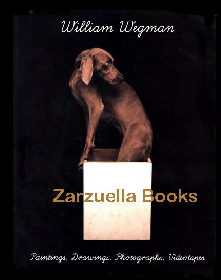 William Wegman: Paintings, Drawings, Photographs, Videotapes : Hardcover