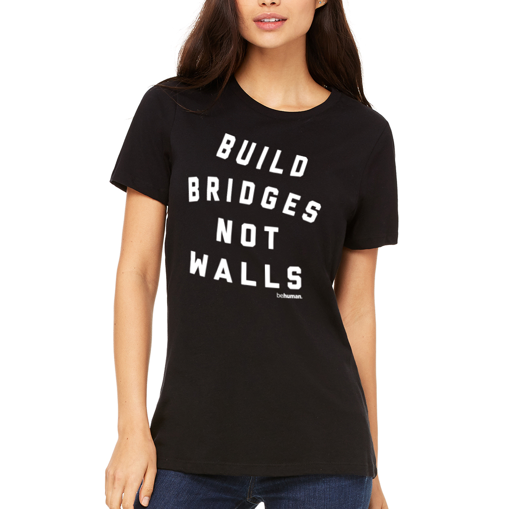 BRIDGES, NOT WALLS