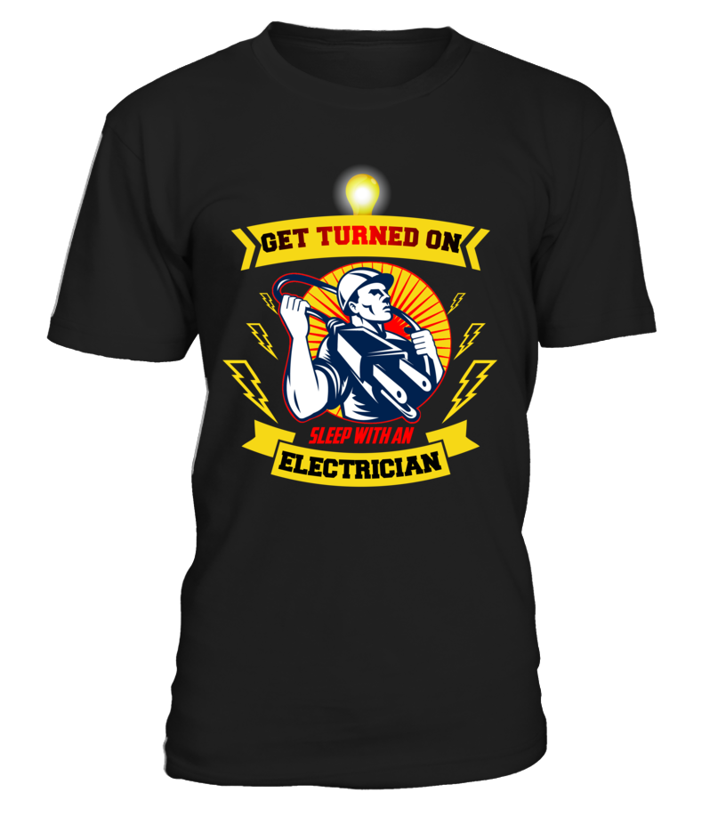 Get turned on, Sleep with an Electrician T-Shirt