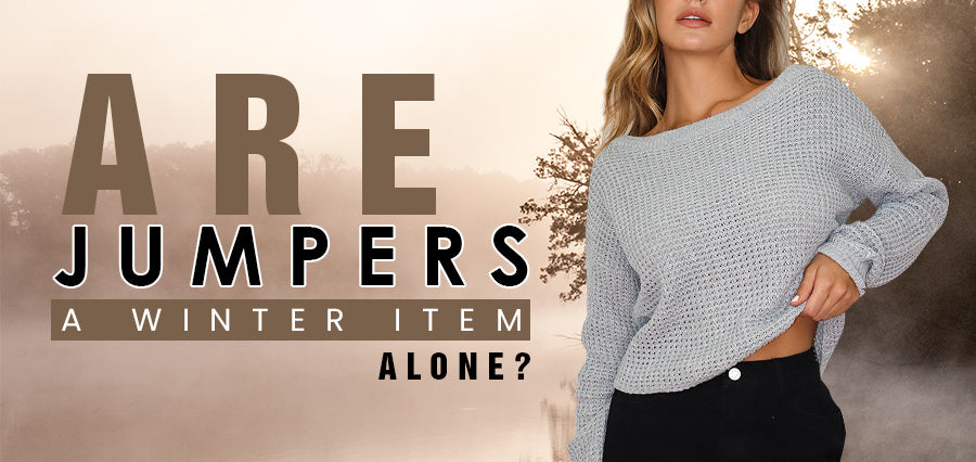 Are Jumpers a Winter Item Alone