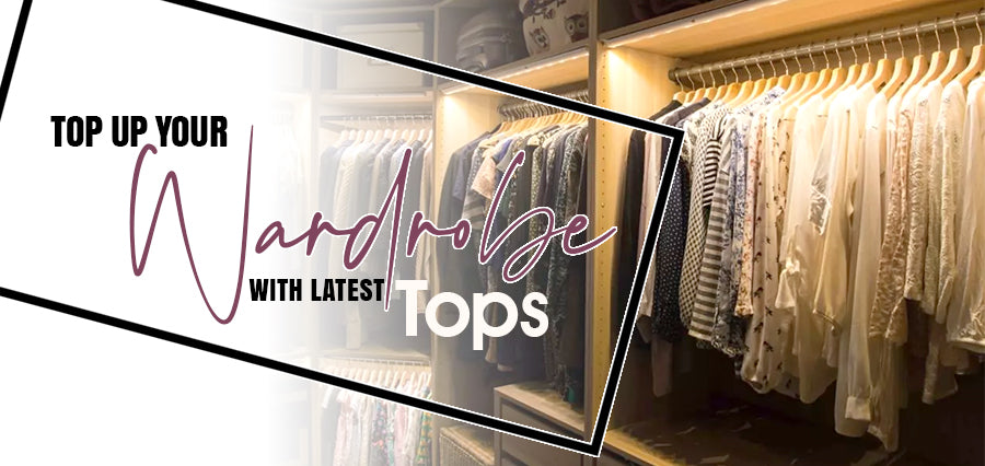 Top Up Your Wardrobe with Latest Tops