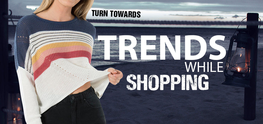 Turn Towards Trends While Shopping