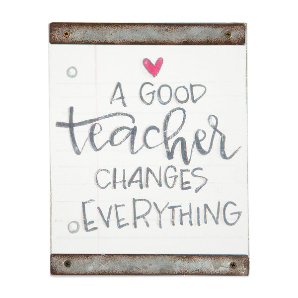 Wooden Sign - A Good Teacher Changes Everything
