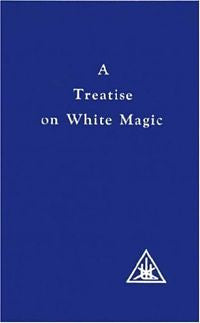 A Treatise on White Magic by Alice Bailey