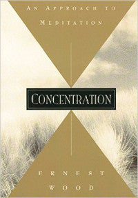 Concentration: An Approach to Meditation by Ernest Wood