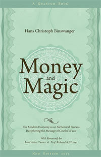 Money and Magic: A Critique of the Modern Economy in the Light of Goethe's Faust by Hans Christoph Binswanger