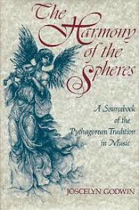 The Harmony of the Spheres: A Sourcebook of the Pythagorean Tradition by Joscelyn Godwin