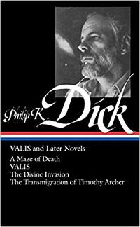 VALIS and Later Novels: A Maze of Death/VALIS/The Divine Invasion/The Transmigration of Timothy Archer by Philip K. Dick