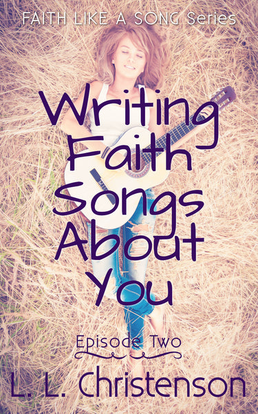 Writing Faith Songs About You