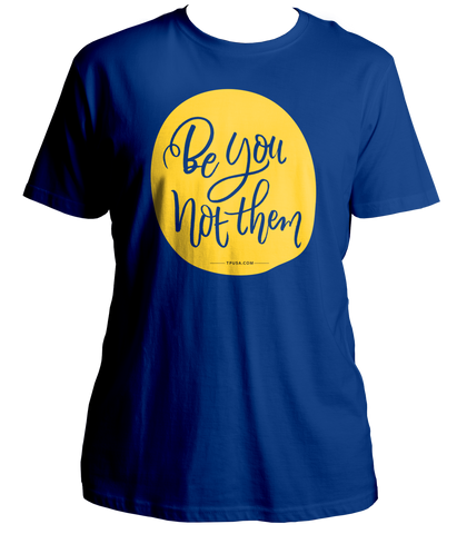 Women's Be You Not Them Shirt