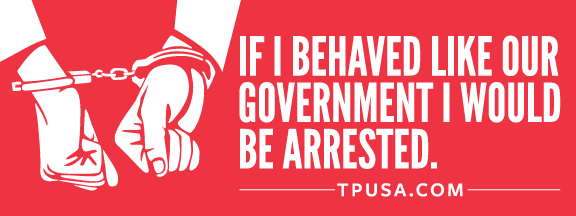 If I Behaved Like Our Government I Would Be Arrested Bumper Sticker