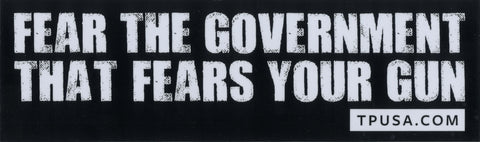 Fear the Government That Fears Your Gun Bumper Sticker