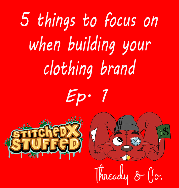 5 Things To Focus On When Building Your Clothing Brand - StitchedxStuffed™ / Thready & Co.™