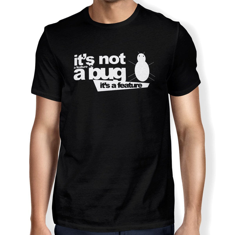 It's Not a Bug Unisex T-shirt - Happiness Idea