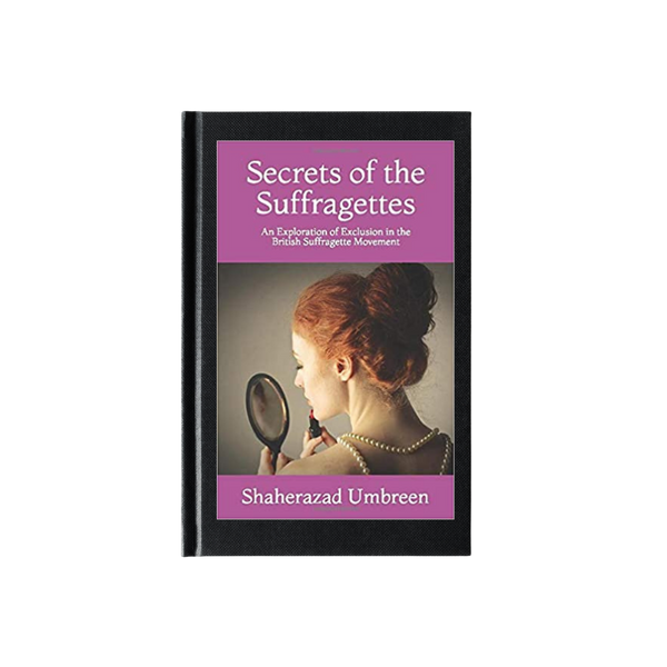 Secrets of the Suffragettes Book by Shaherazad Umbreen