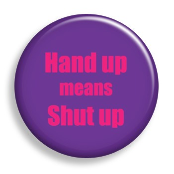 Hands Up Means Shut Up (pin)