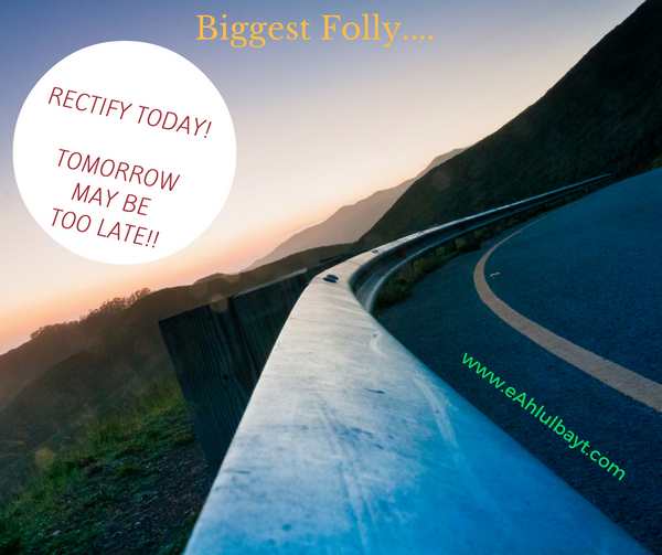 The Biggest and Most Dangerous Folly: Rectify today. Tomorrow may be too late!