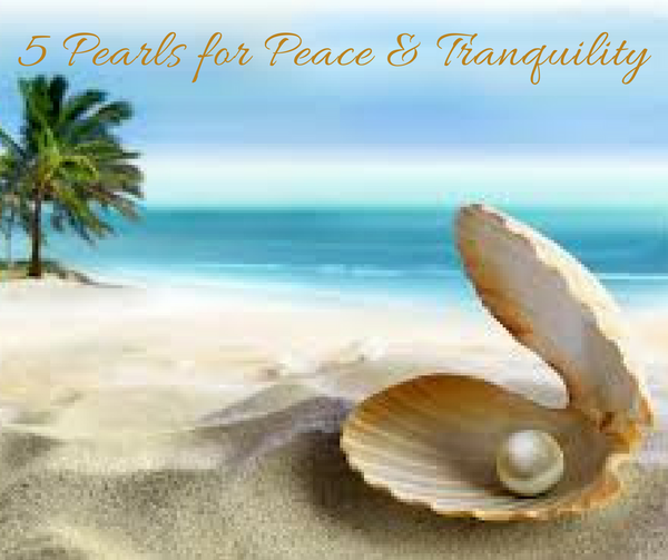 Is Life Too Stressful? Unbearable? Pills not Effective? Try these 5 Pearls for Tranquility!