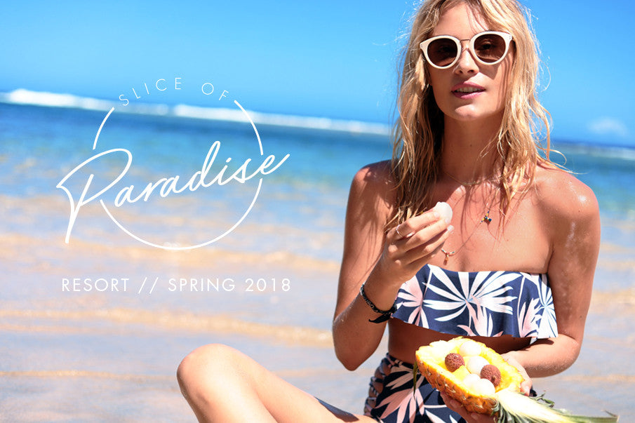 SLICE OF PARADISE - RESORT // SPRING 2018