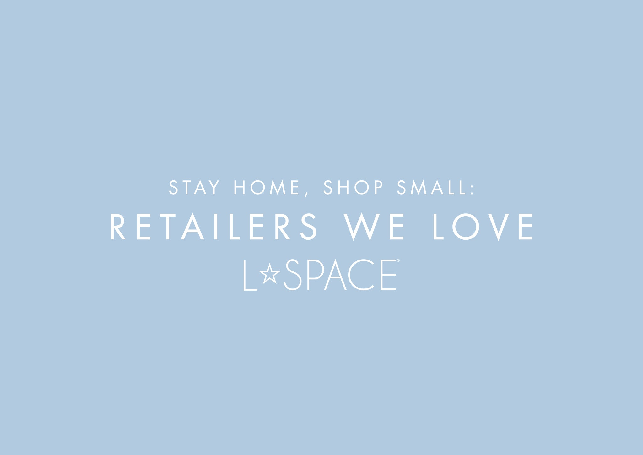 Stay Home, Shop Small: Retailers We Love