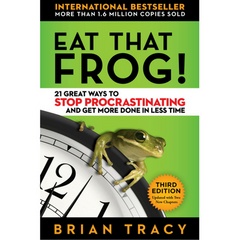 Eat That Frog!: 21 Great Ways to Stop Procrastinating and Get More Done in Less Time - By Brian Tracy