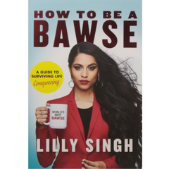 How to Be a Bawse: A Guide to Conquering Life - By Lilly Singh