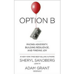Option B: Facing Adversity, Building Resilience and Finding Joy - By Sheryl Sandberg